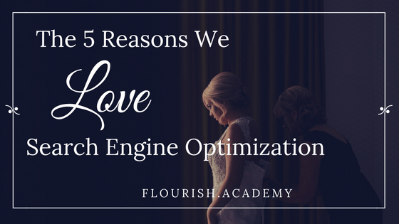 5 Undeniable Reasons to Love SEO